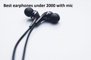 Best earphones under 2000 with mic in india