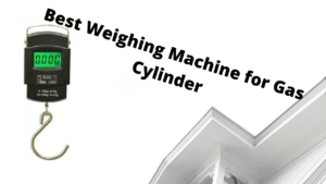 Best Weighing Machine for Gas Cylinder