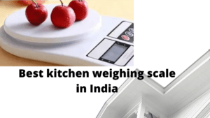 Best kitchen weighing scale in India